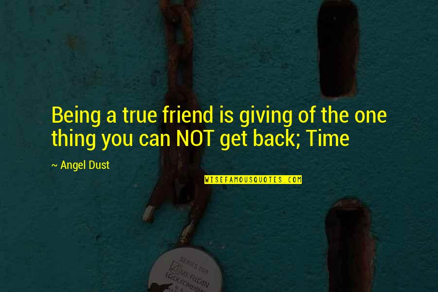 God Is Truly Amazing Quotes By Angel Dust: Being a true friend is giving of the