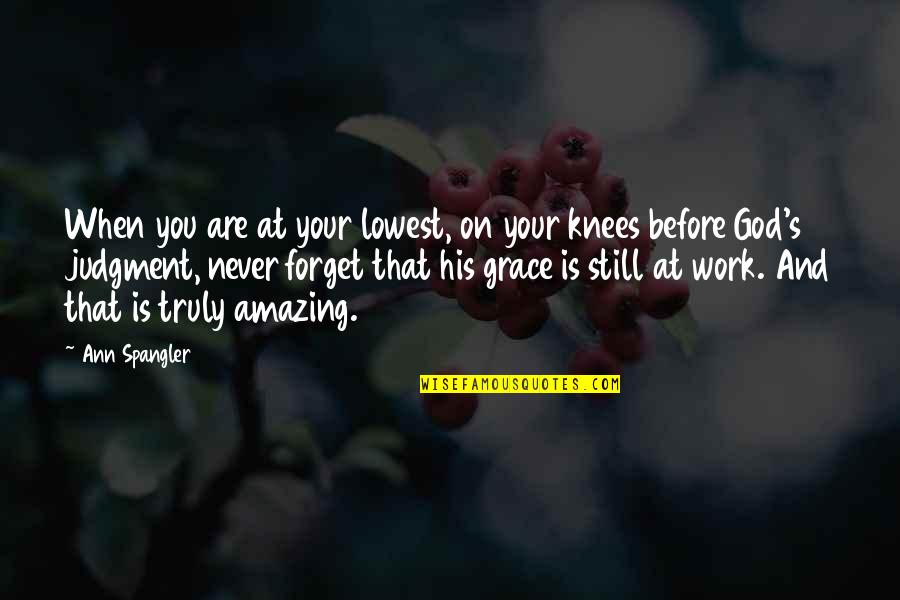 God Is Truly Amazing Quotes By Ann Spangler: When you are at your lowest, on your