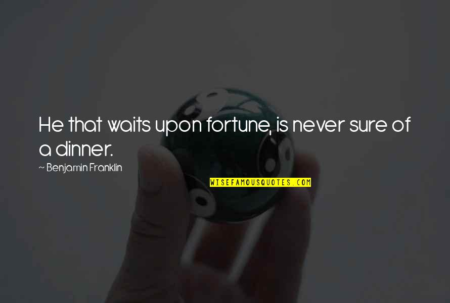 God Is Truly Amazing Quotes By Benjamin Franklin: He that waits upon fortune, is never sure