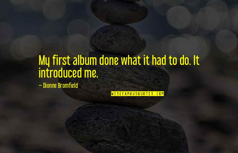 God Is Truly Amazing Quotes By Dionne Bromfield: My first album done what it had to