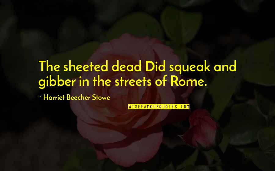 God Is Truly Amazing Quotes By Harriet Beecher Stowe: The sheeted dead Did squeak and gibber in