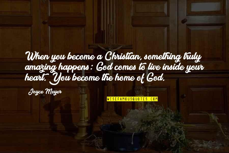 God Is Truly Amazing Quotes By Joyce Meyer: When you become a Christian, something truly amazing