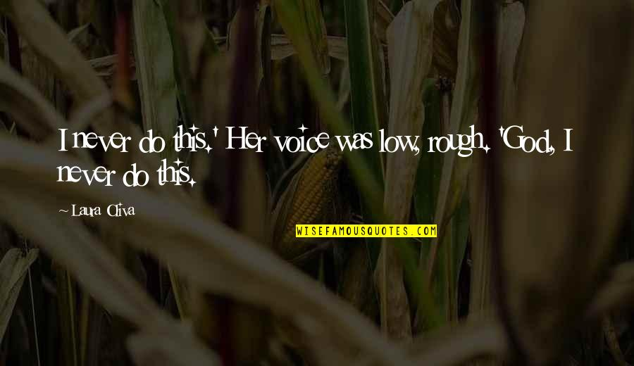 God Is Truly Amazing Quotes By Laura Oliva: I never do this.' Her voice was low,
