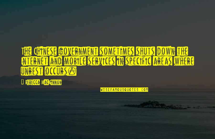 God Is Truly Amazing Quotes By Rebecca MacKinnon: The Chinese government sometimes shuts down the Internet