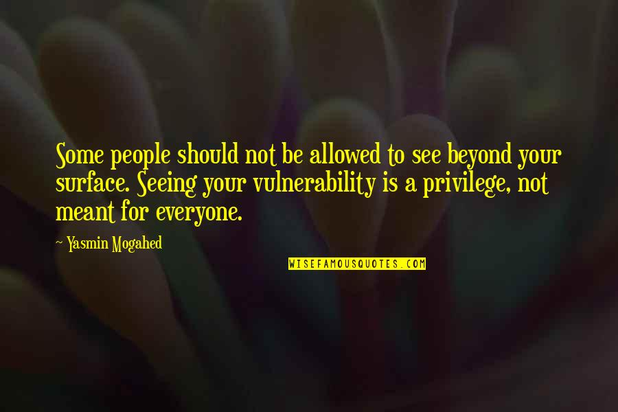 God Is Truly Amazing Quotes By Yasmin Mogahed: Some people should not be allowed to see
