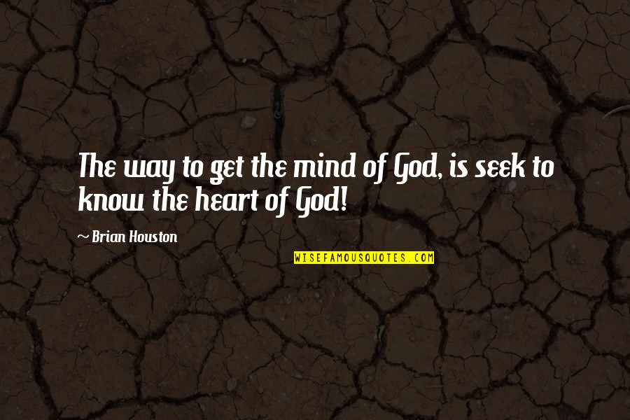 God Know Your Heart Quotes By Brian Houston: The way to get the mind of God,