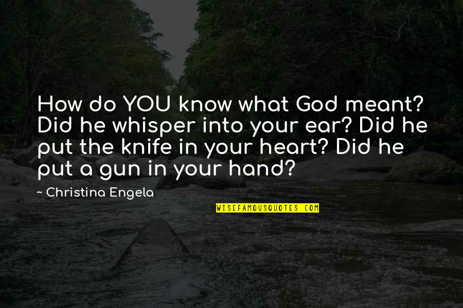 God Know Your Heart Quotes By Christina Engela: How do YOU know what God meant? Did