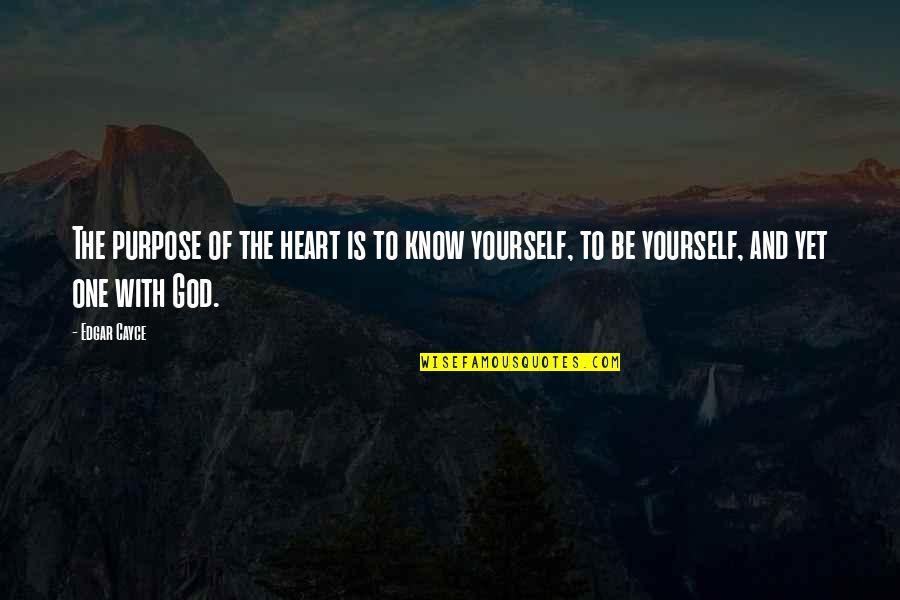 God Know Your Heart Quotes By Edgar Cayce: The purpose of the heart is to know