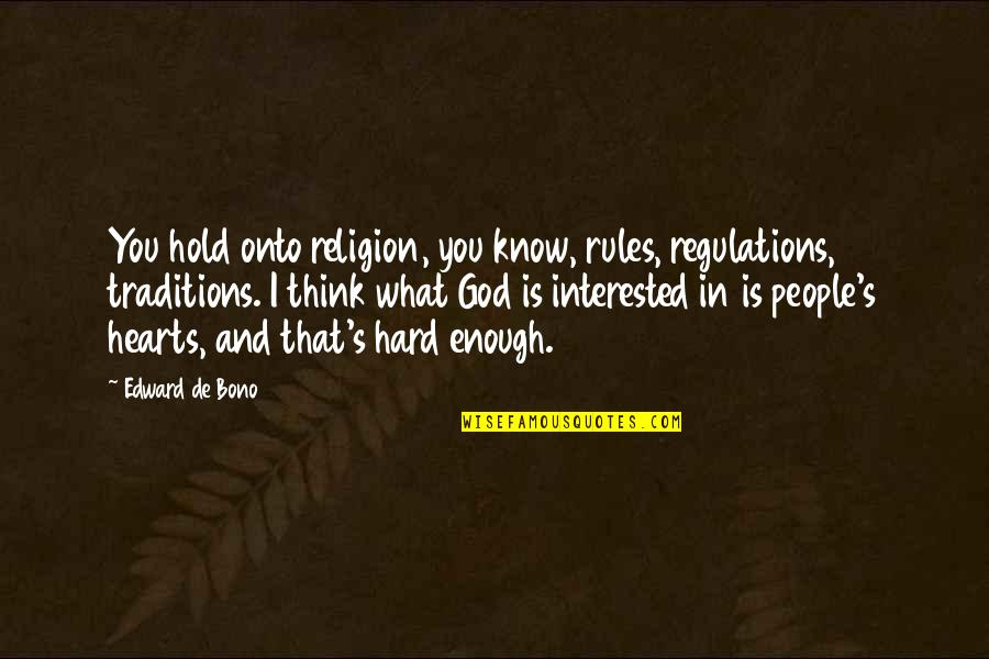 God Know Your Heart Quotes By Edward De Bono: You hold onto religion, you know, rules, regulations,