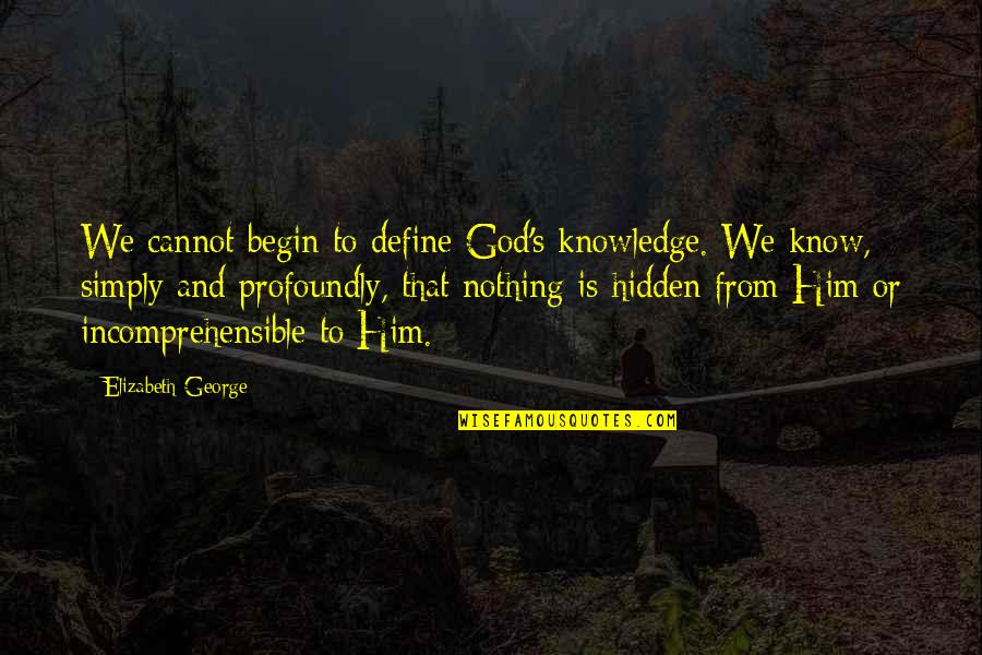God Know Your Heart Quotes By Elizabeth George: We cannot begin to define God's knowledge. We