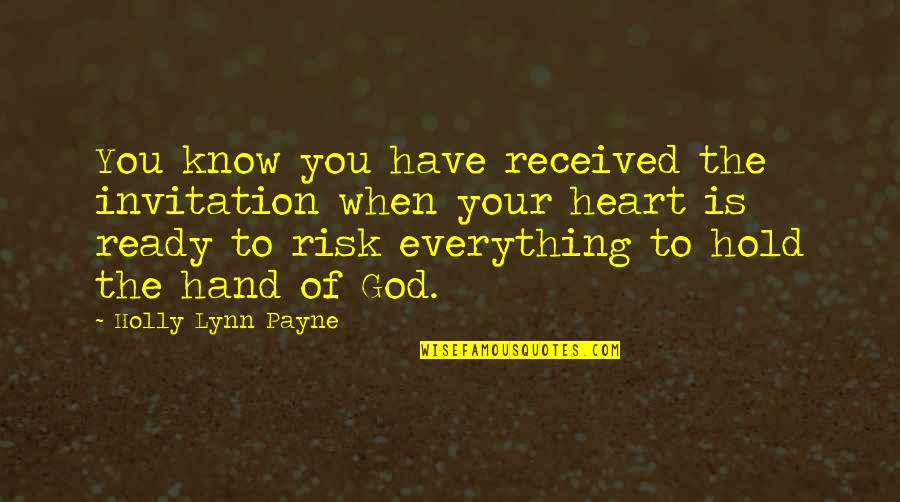 God Know Your Heart Quotes By Holly Lynn Payne: You know you have received the invitation when