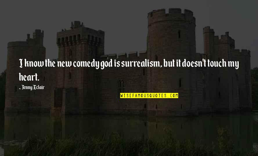 God Know Your Heart Quotes By Jenny Eclair: I know the new comedy god is surrealism,