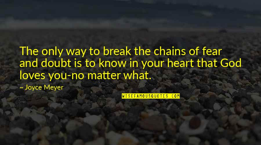 God Know Your Heart Quotes By Joyce Meyer: The only way to break the chains of