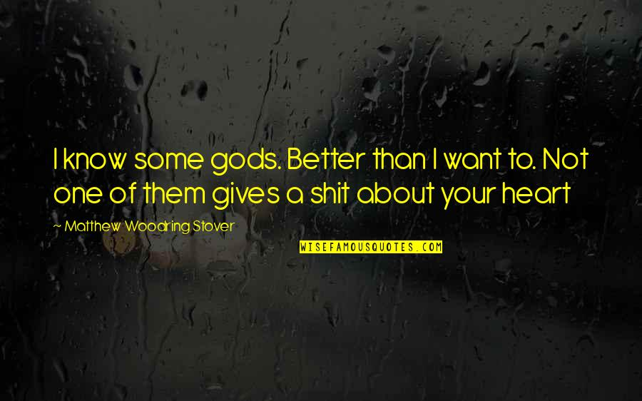 God Know Your Heart Quotes By Matthew Woodring Stover: I know some gods. Better than I want