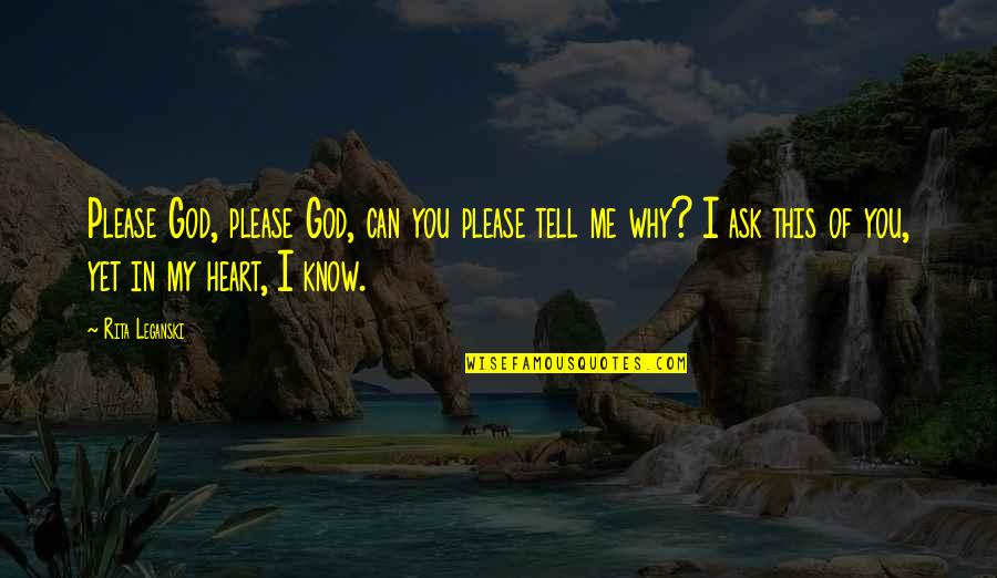 God Know Your Heart Quotes By Rita Leganski: Please God, please God, can you please tell