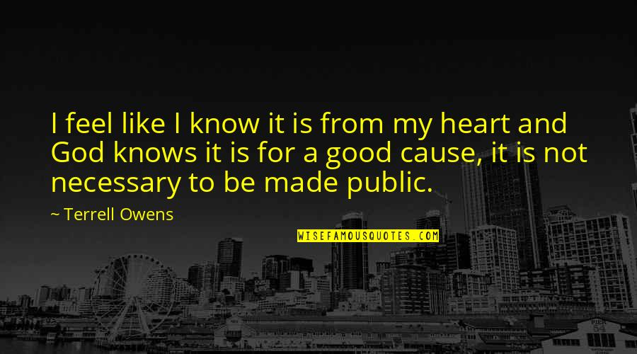 God Know Your Heart Quotes By Terrell Owens: I feel like I know it is from
