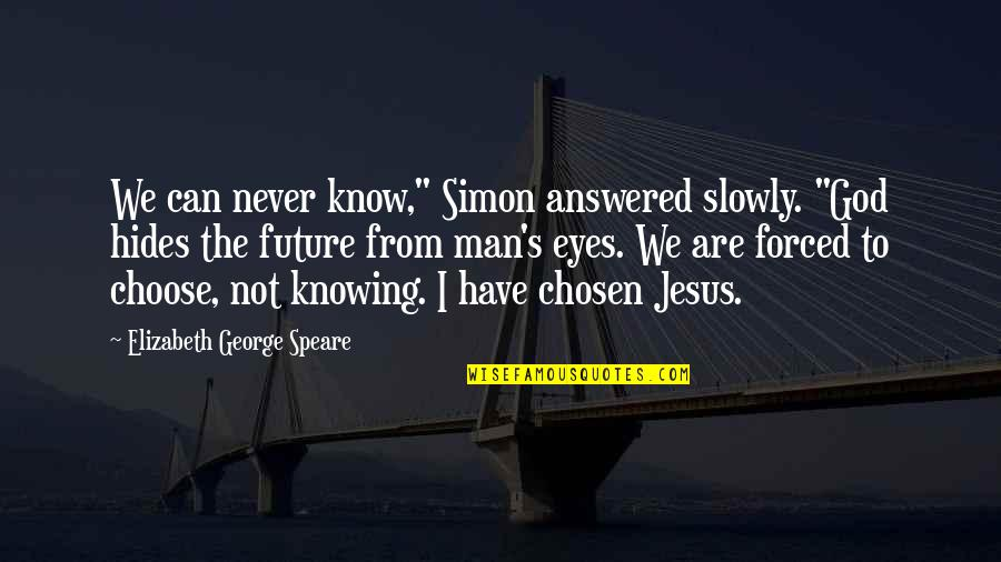"""God Knowing Your Future Quotes By Elizabeth George Speare: We can never know,"""" Simon answered slowly. """"God"""