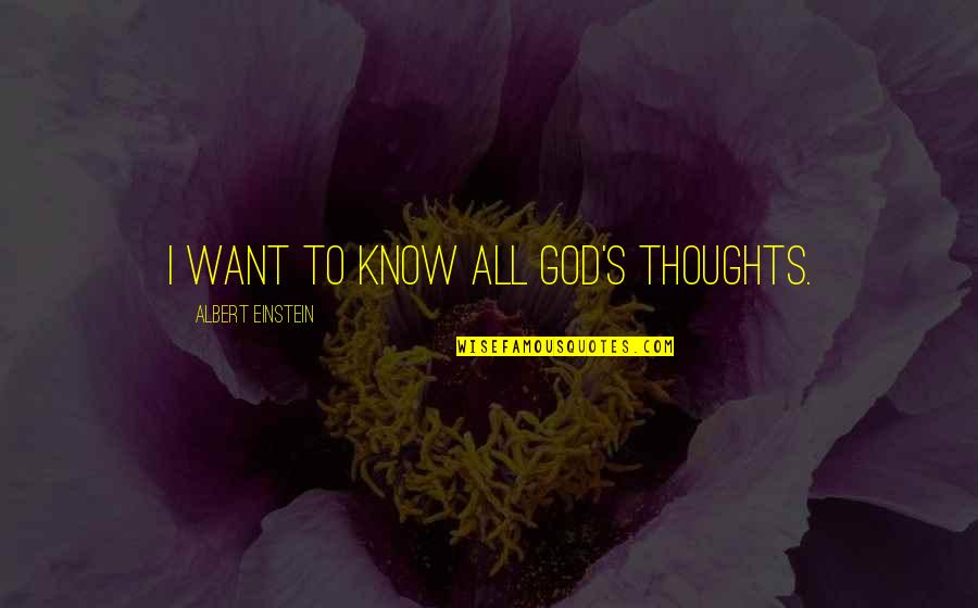 God Knows All Quotes By Albert Einstein: I want to know all God's thoughts.