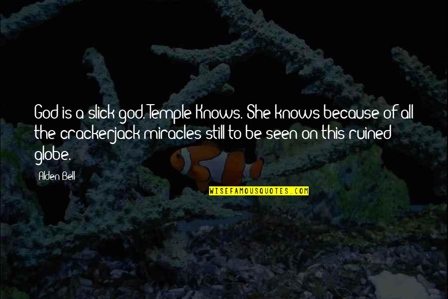 God Knows All Quotes By Alden Bell: God is a slick god. Temple Knows. She