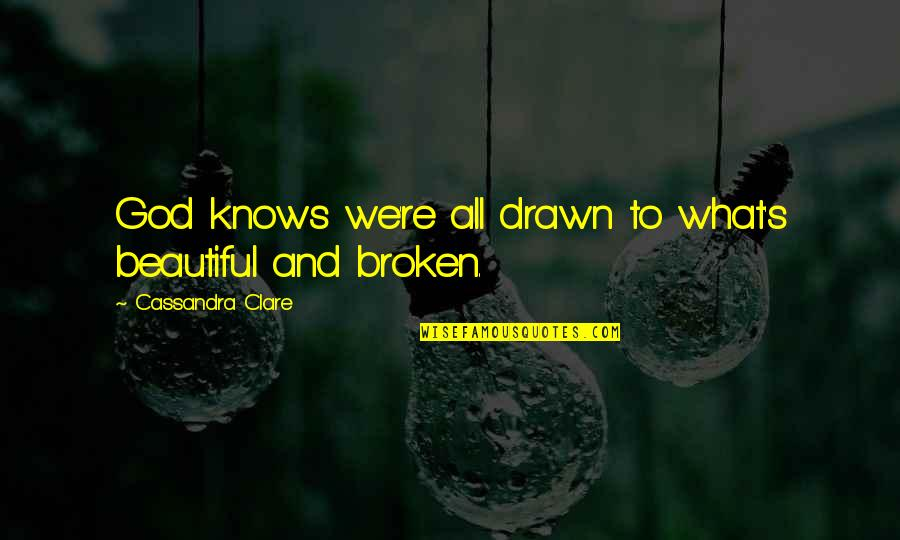 God Knows All Quotes By Cassandra Clare: God knows we're all drawn to what's beautiful