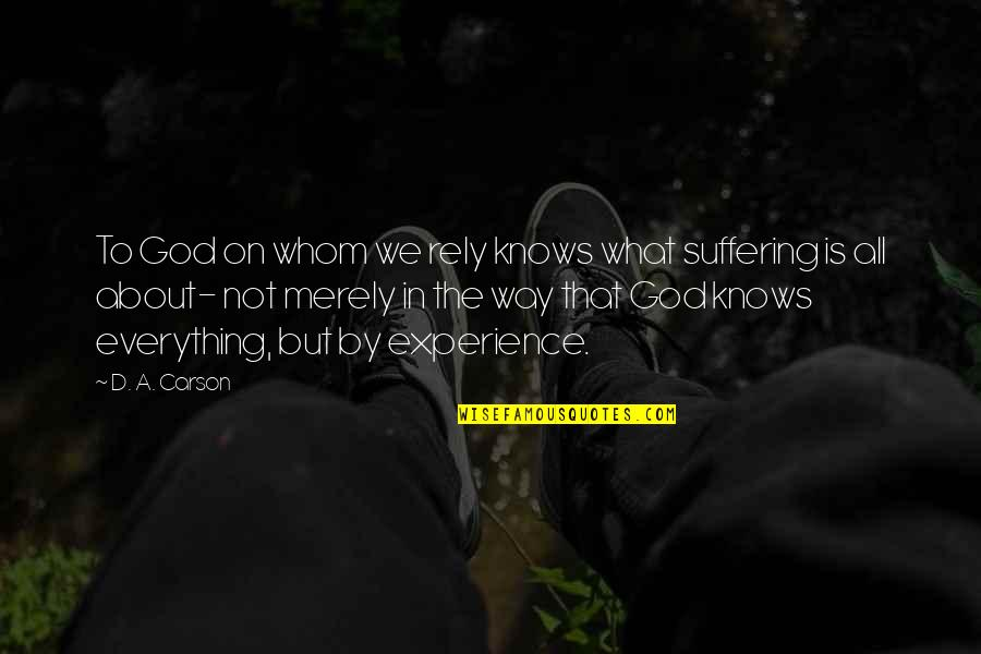 God Knows All Quotes By D. A. Carson: To God on whom we rely knows what