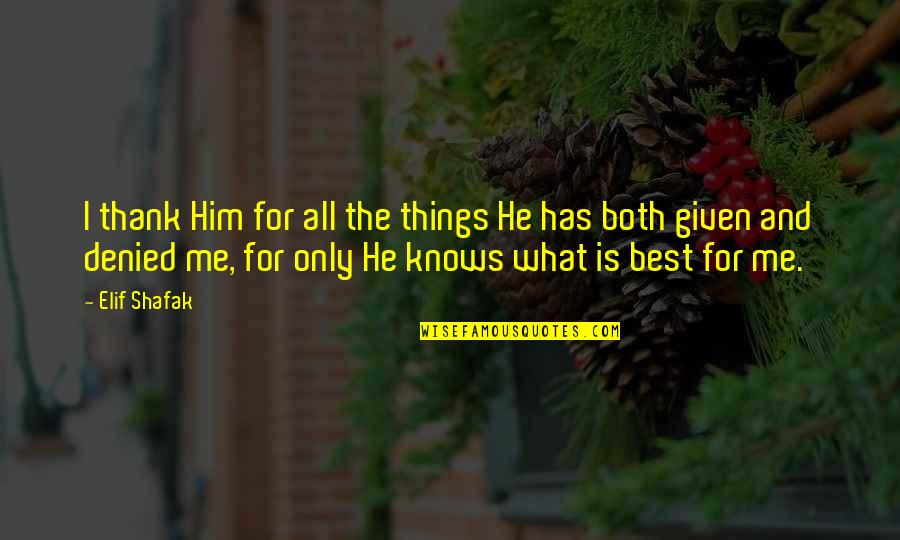 God Knows All Quotes By Elif Shafak: I thank Him for all the things He