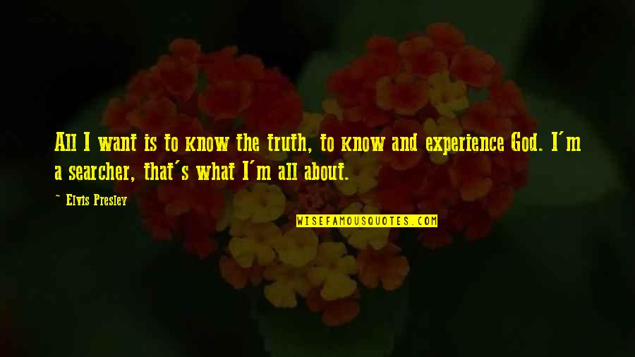 God Knows All Quotes By Elvis Presley: All I want is to know the truth,