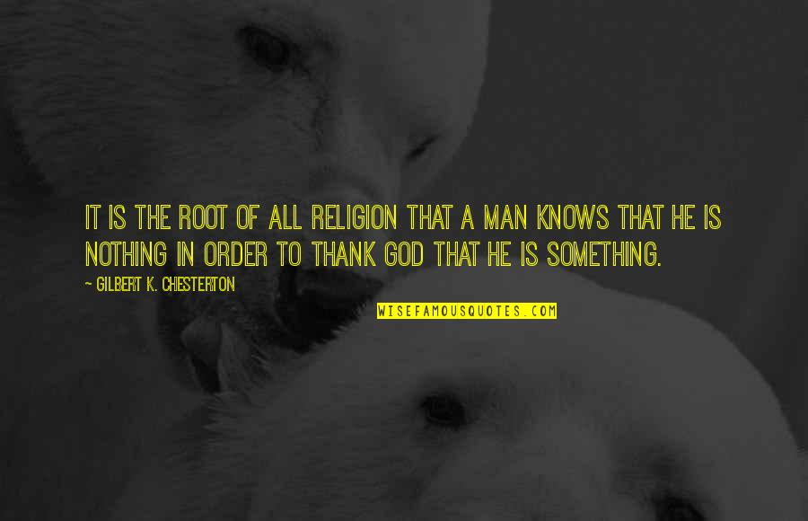 God Knows All Quotes By Gilbert K. Chesterton: It is the root of all religion that