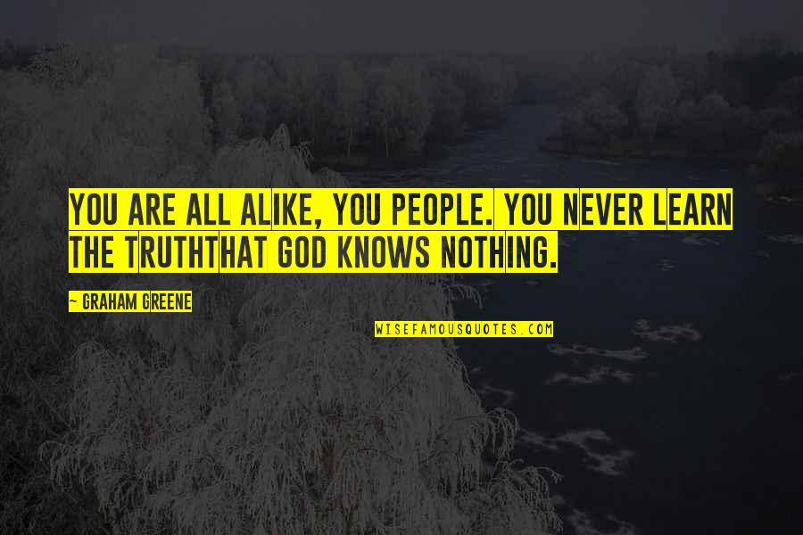 God Knows All Quotes By Graham Greene: You are all alike, you people. You never