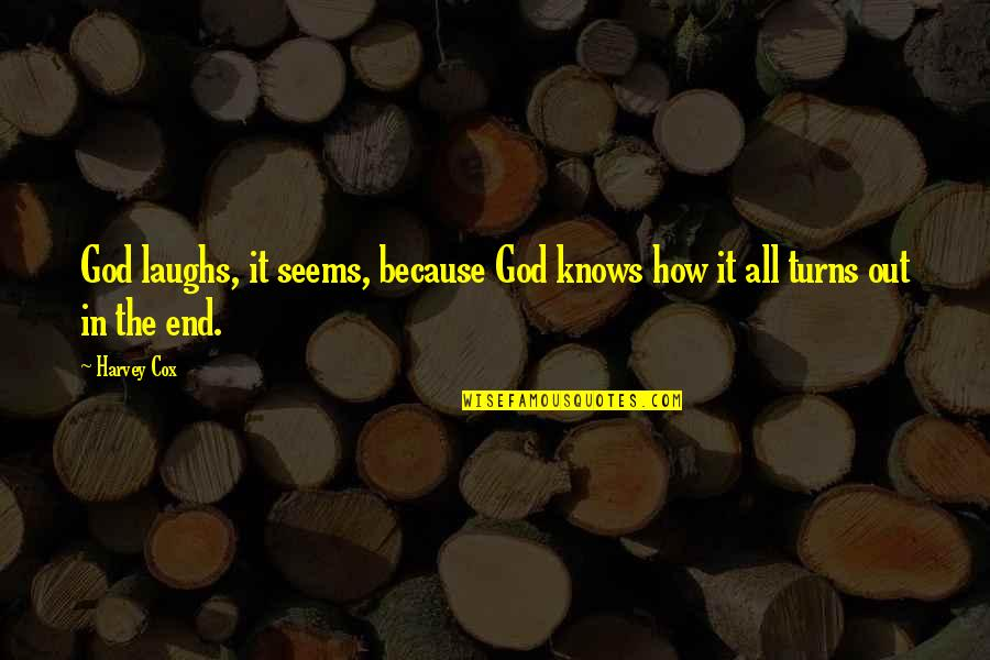 God Knows All Quotes By Harvey Cox: God laughs, it seems, because God knows how