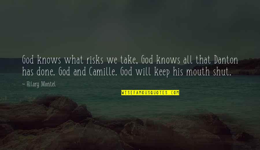 God Knows All Quotes By Hilary Mantel: God knows what risks we take, God knows