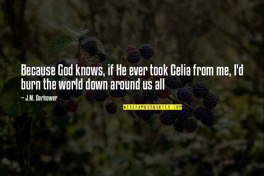 God Knows All Quotes By J.M. Darhower: Because God knows, if He ever took Celia