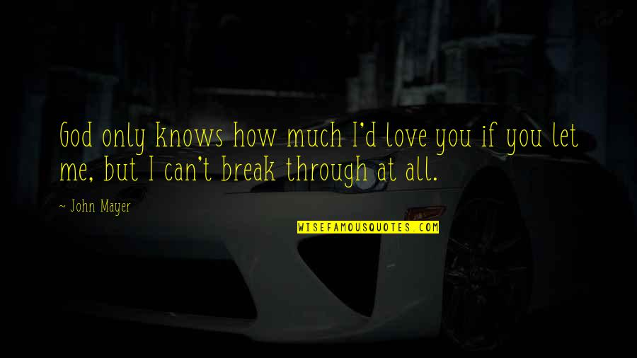God Knows All Quotes By John Mayer: God only knows how much I'd love you
