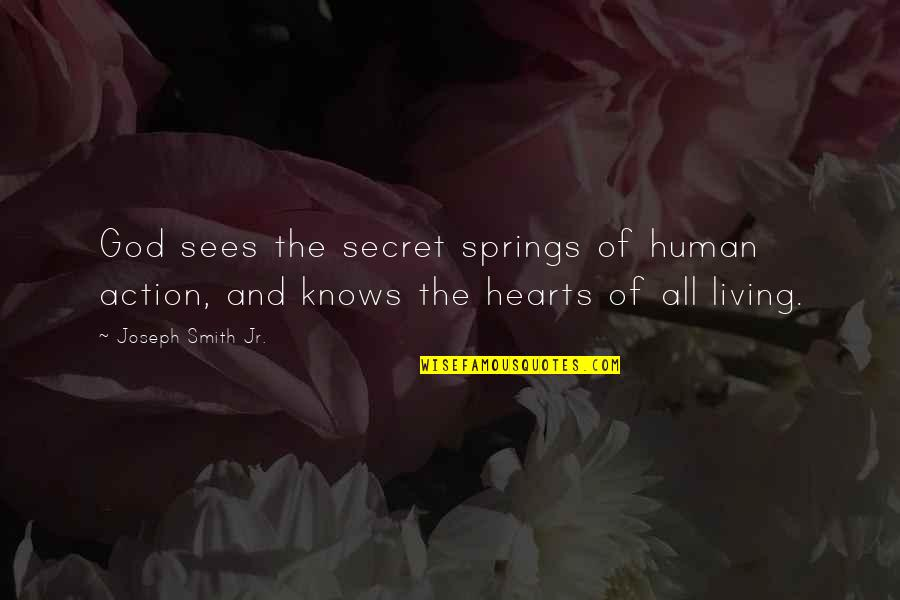 God Knows All Quotes By Joseph Smith Jr.: God sees the secret springs of human action,