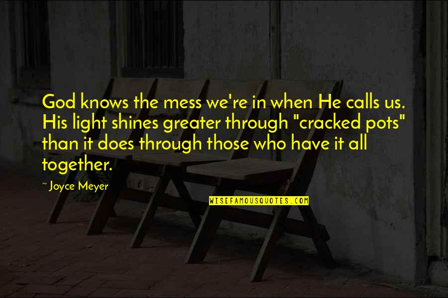 God Knows All Quotes By Joyce Meyer: God knows the mess we're in when He
