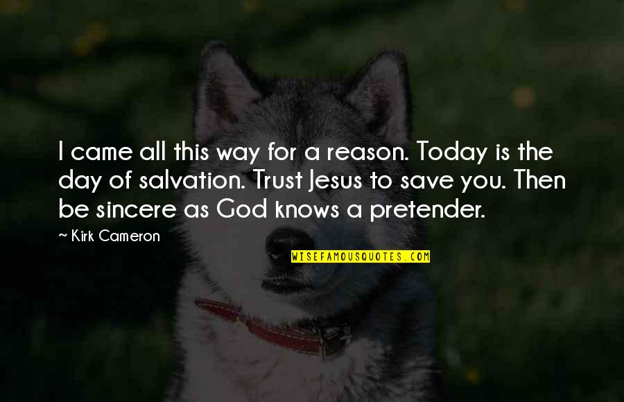 God Knows All Quotes By Kirk Cameron: I came all this way for a reason.