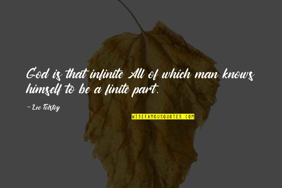 God Knows All Quotes By Leo Tolstoy: God is that infinite All of which man