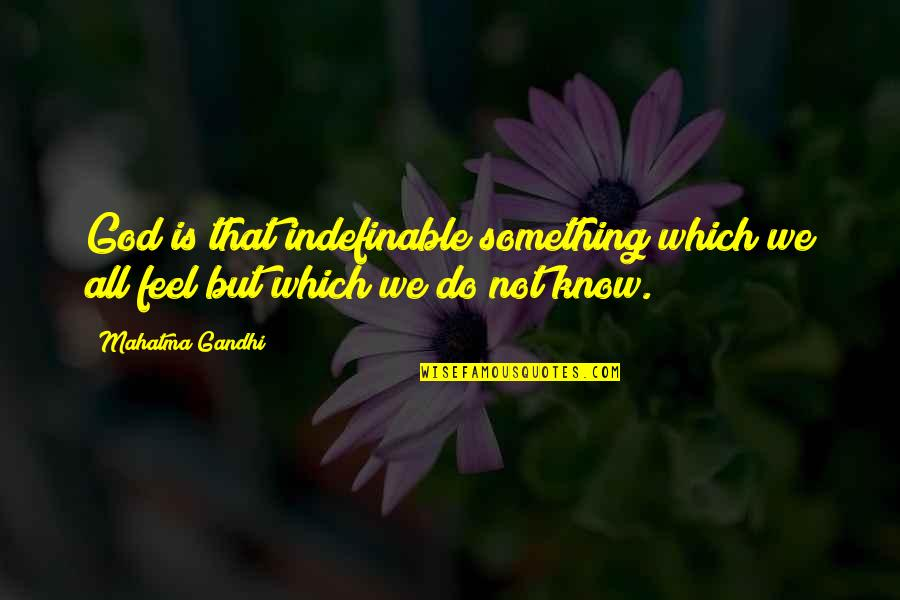 God Knows All Quotes By Mahatma Gandhi: God is that indefinable something which we all