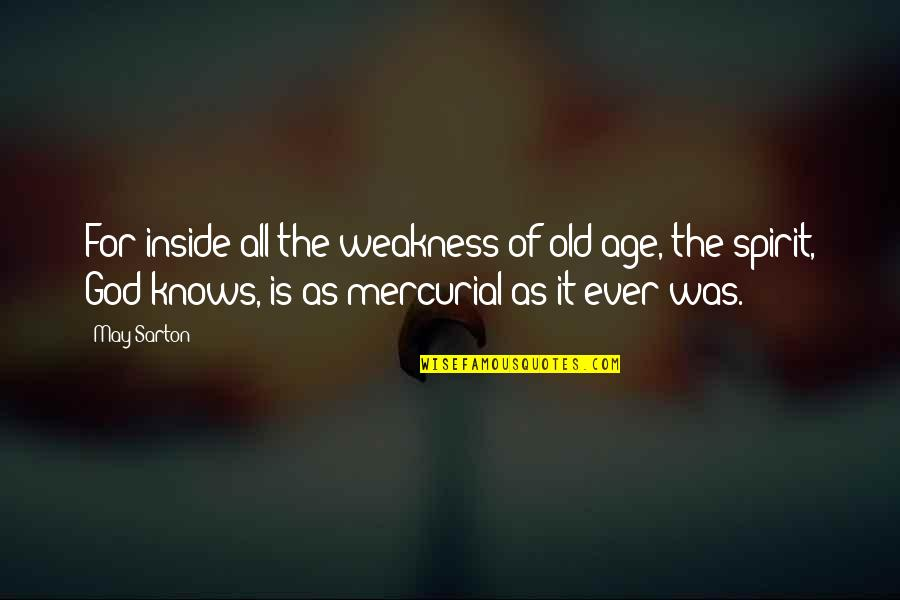 God Knows All Quotes By May Sarton: For inside all the weakness of old age,