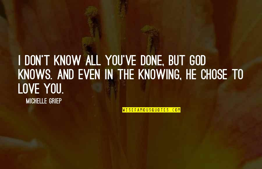 God Knows All Quotes By Michelle Griep: I don't know all you've done, but God