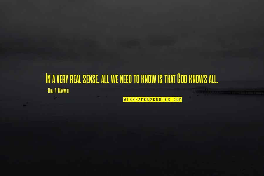 God Knows All Quotes By Neal A. Maxwell: In a very real sense, all we need