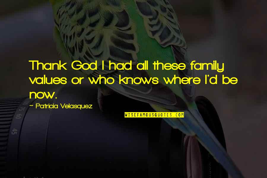 God Knows All Quotes By Patricia Velasquez: Thank God I had all these family values