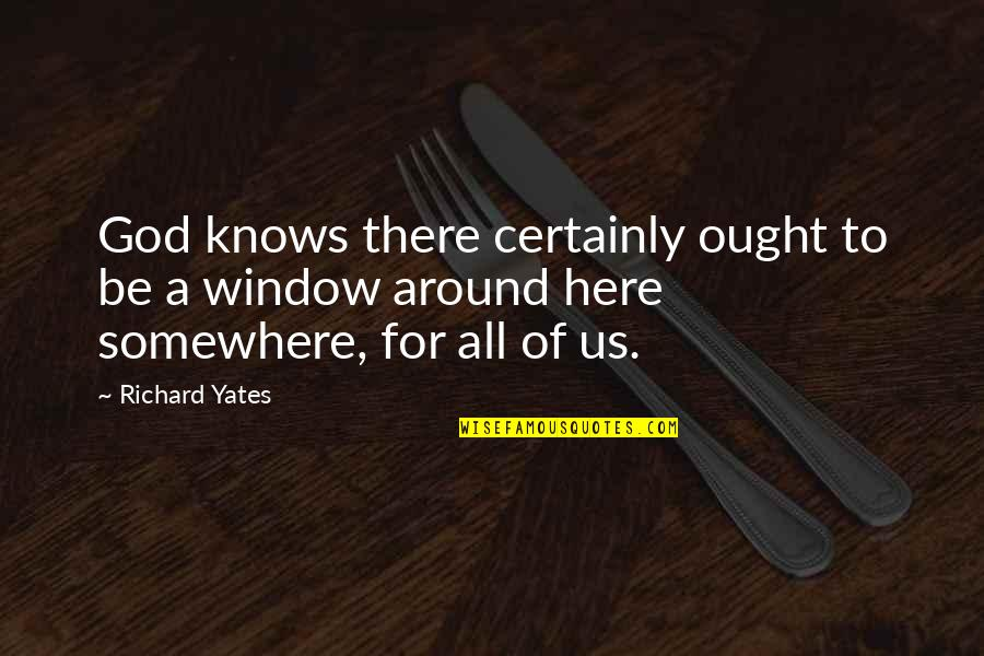 God Knows All Quotes By Richard Yates: God knows there certainly ought to be a