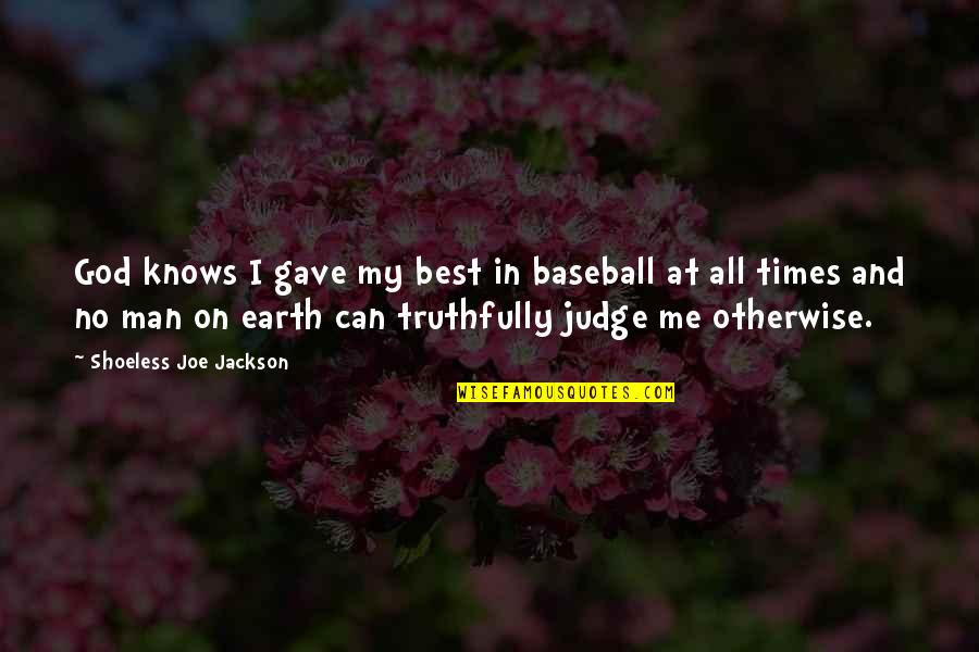 God Knows All Quotes By Shoeless Joe Jackson: God knows I gave my best in baseball