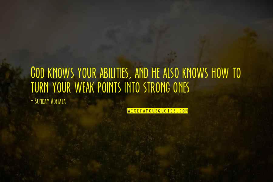 God Knows All Quotes By Sunday Adelaja: God knows your abilities, and he also knows