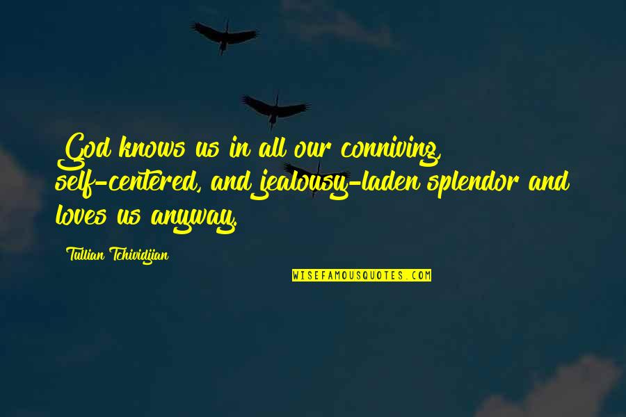 God Knows All Quotes By Tullian Tchividjian: God knows us in all our conniving, self-centered,
