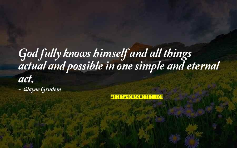 God Knows All Quotes By Wayne Grudem: God fully knows himself and all things actual