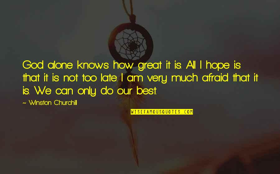 God Knows All Quotes By Winston Churchill: God alone knows how great it is. All