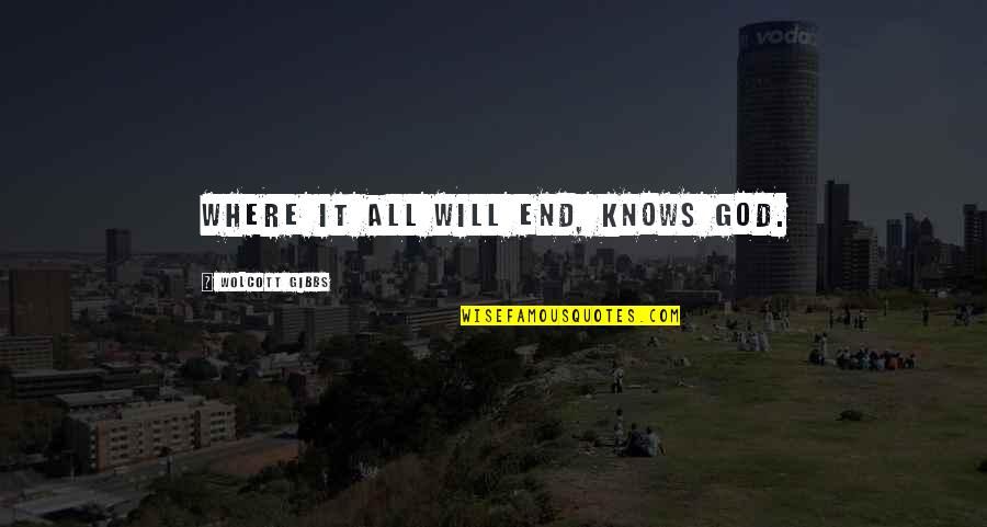 God Knows All Quotes By Wolcott Gibbs: Where it all will end, knows God.