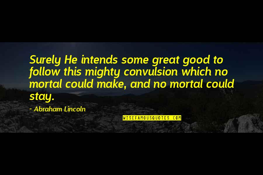 God Knows Quotes By Abraham Lincoln: Surely He intends some great good to follow
